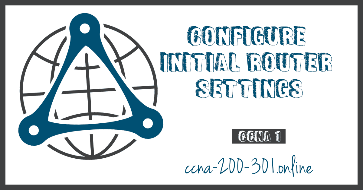 Configure Initial Router Settings CCNA