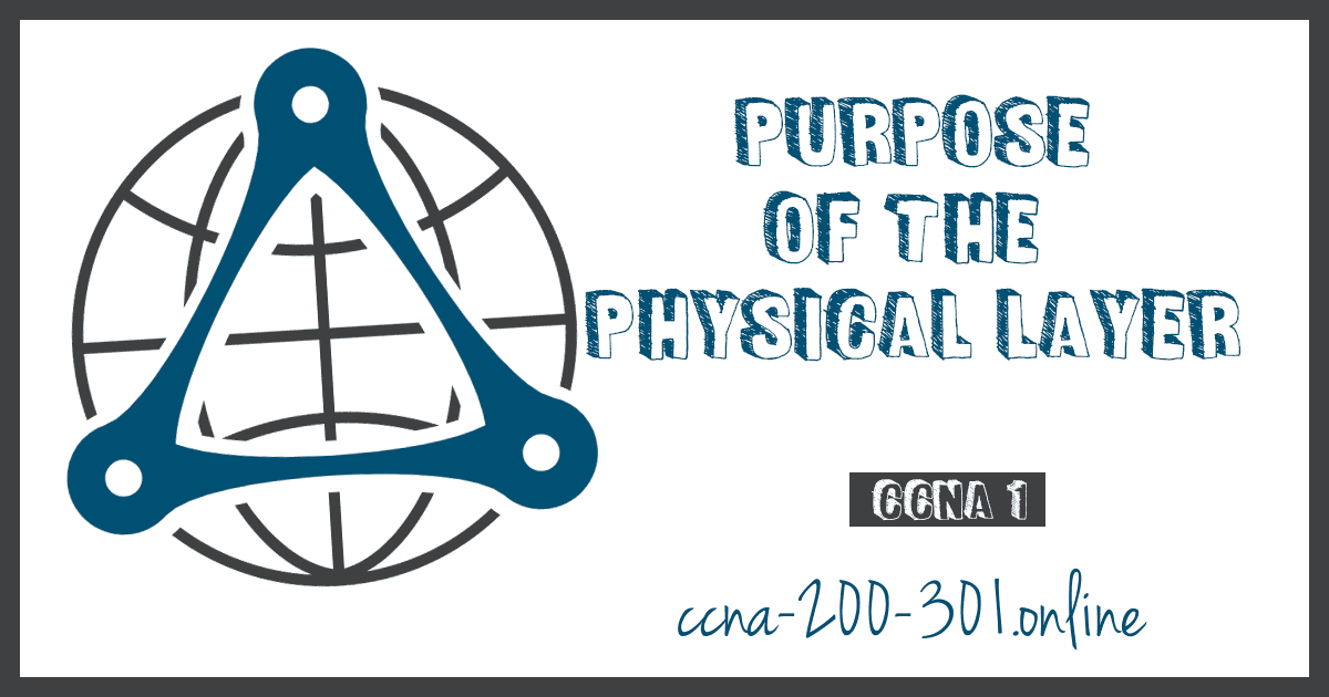 Purpose of the Physical Layer CCNA