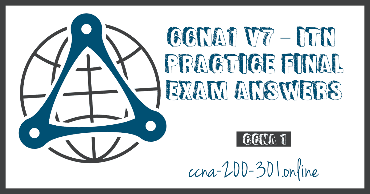 CCNA1 v7 ITN Practice Final Exam Answers