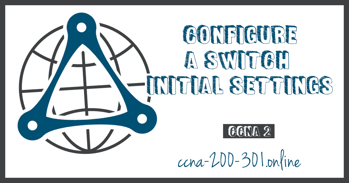 Configure a Switch with Initial Settings