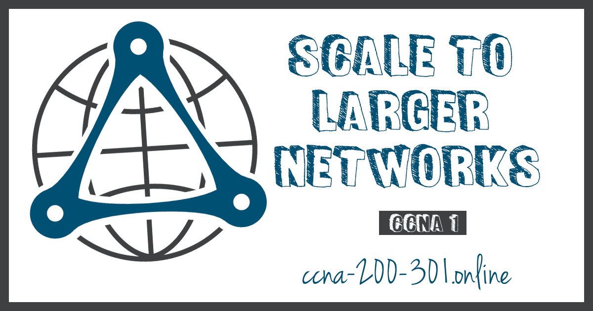 Scale to Larger Networks CCNA