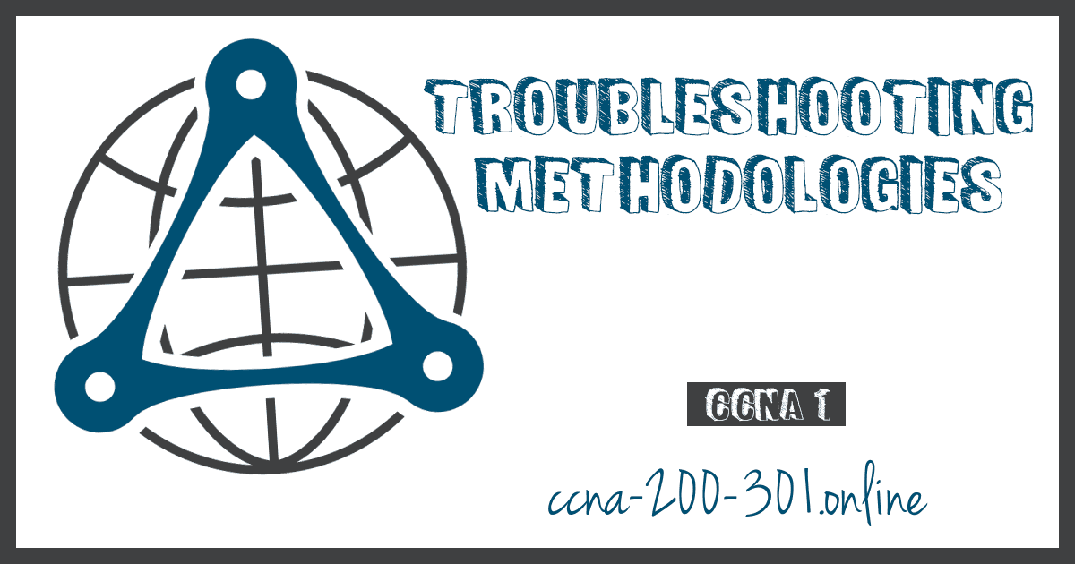 Troubleshooting Methodologies CCNA