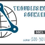 Troubleshooting Scenarios CCNA