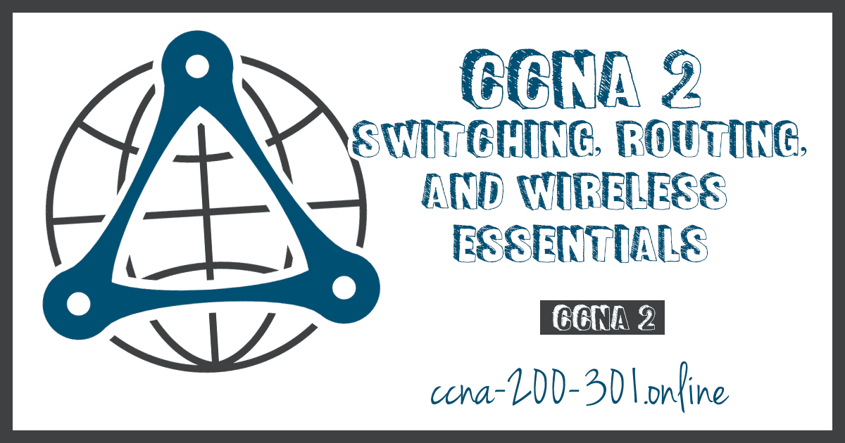 CCNA 2 Switching, Routing, and Wireless Essentials v7 200-301
