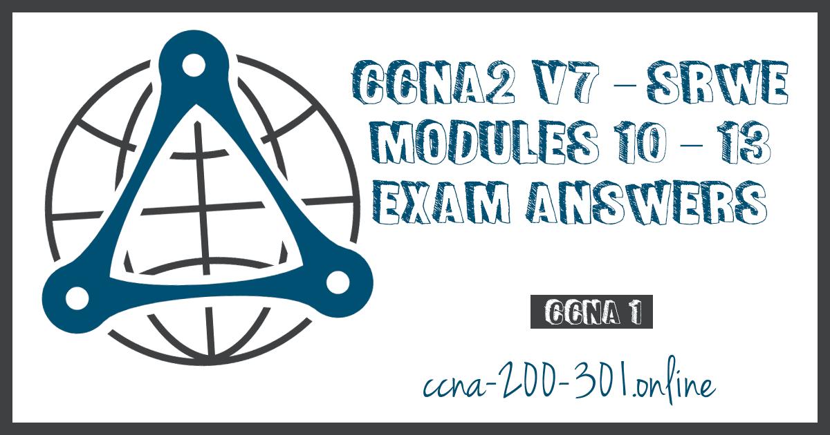 CCNA2 v7 SRWE Modules 10 13 Exam Answers