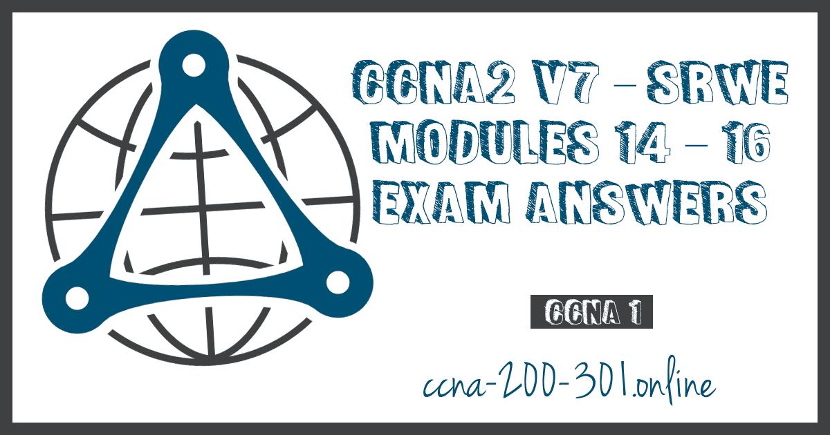 CCNA2 v7 SRWE Modules 14 16 Exam Answers