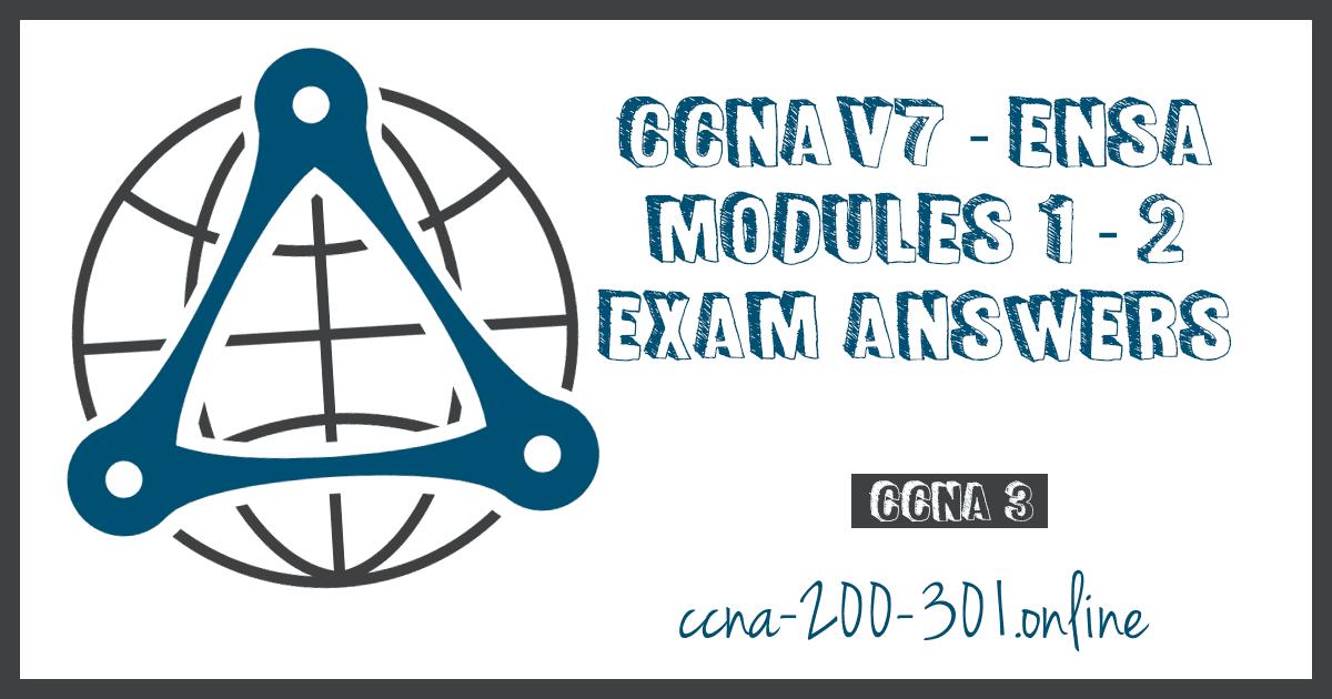 CCNA3 V7 ENSA Modules 1 2 Exam Answers
