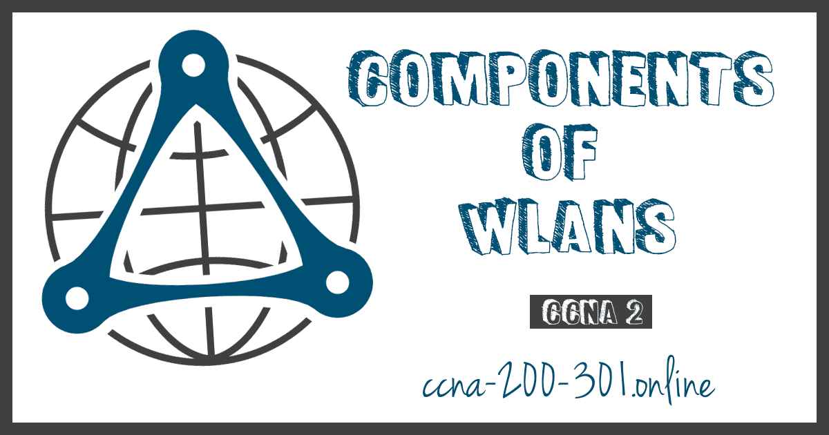 Components of WLANs CCNA