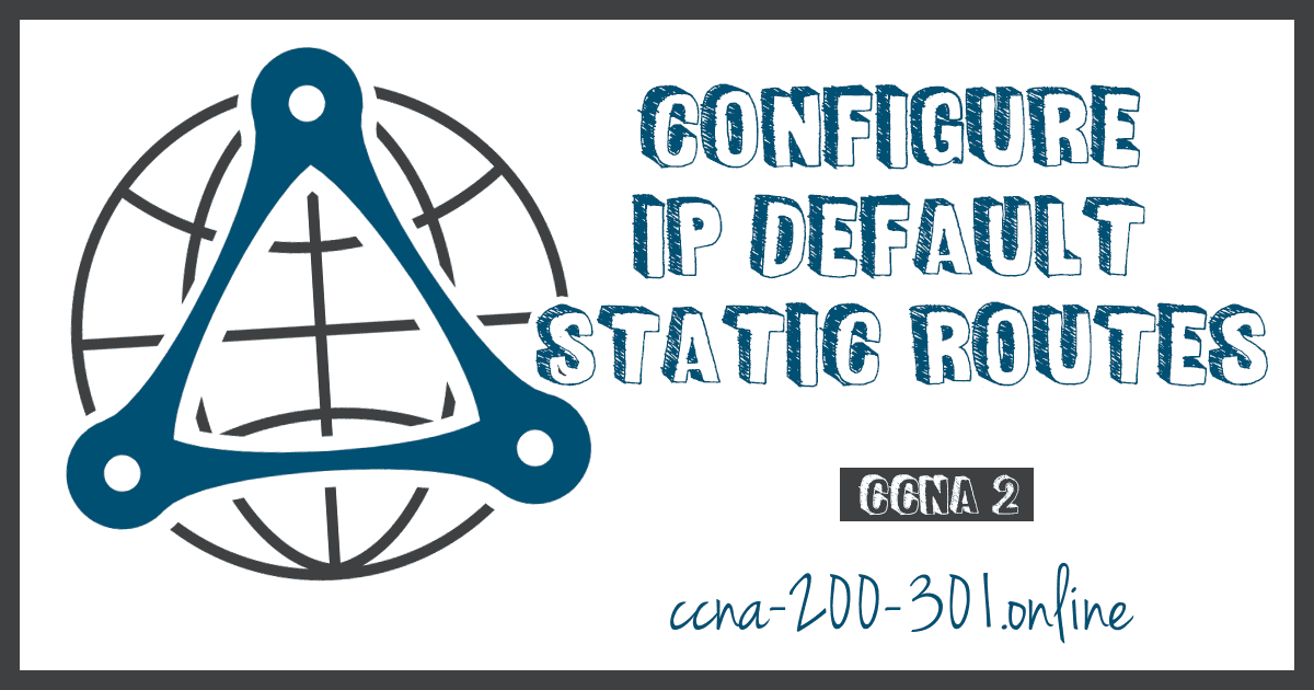 Configure IP Default Static Routes