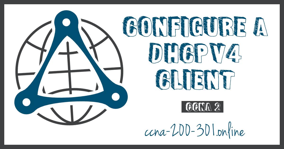 Configure a DHCPv4 Client CCNA