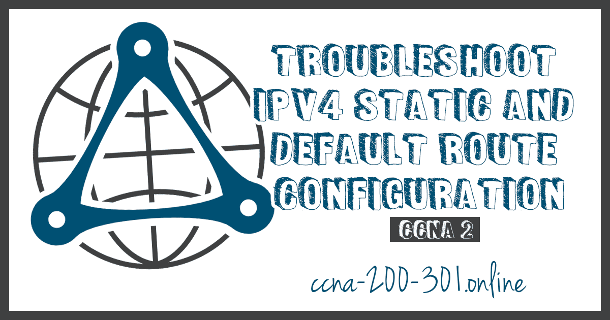 Troubleshoot IPv4 Static and Default Route Configuration