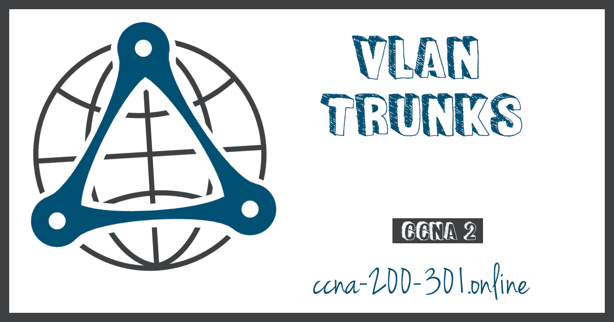 VLAN Trunks CCNA 200 301