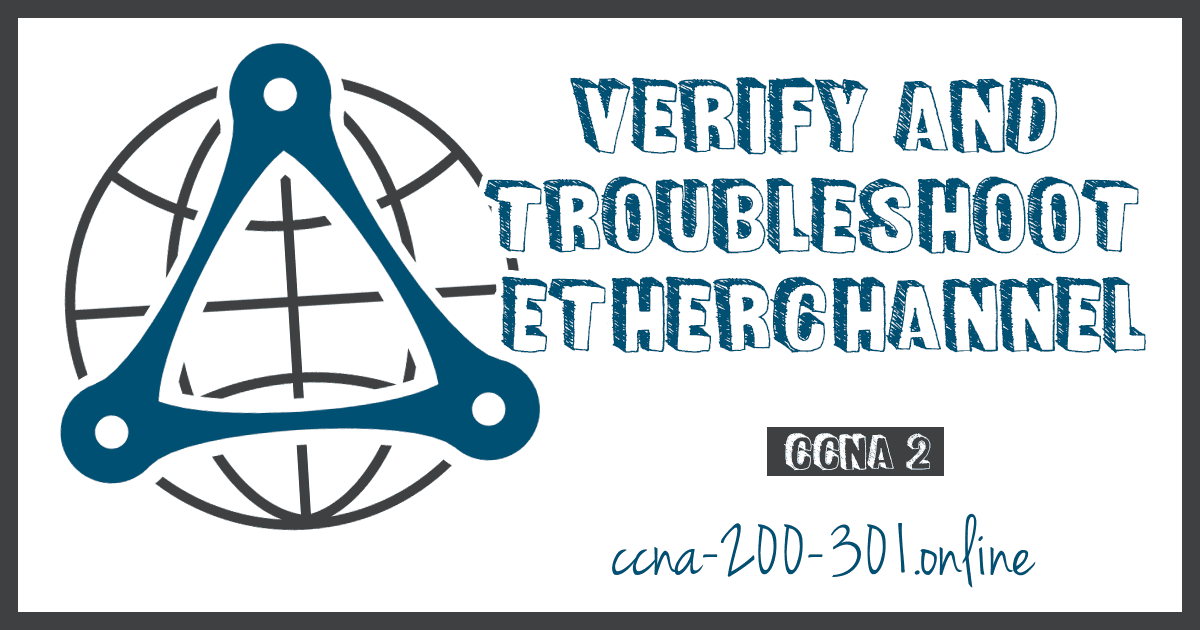 Verify and Troubleshoot EtherChannel