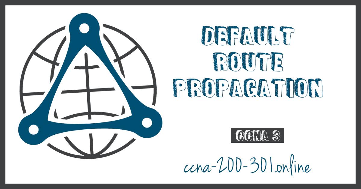 Default Route Propagation CCNA 200-301
