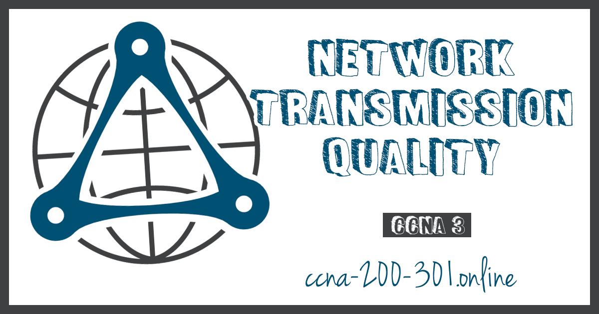 Network Transmission Quality CCNA