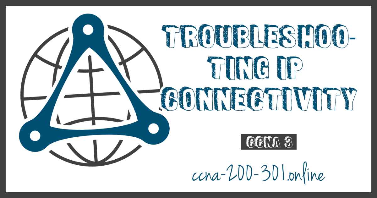 Troubleshooting IP Connectivity CCNA